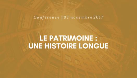 Conférence | Le patrimoine : une histoire longue