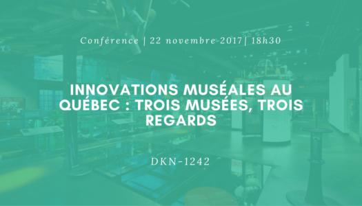 Table ronde | Innovations muséales au Québec : Trois musées, trois regards