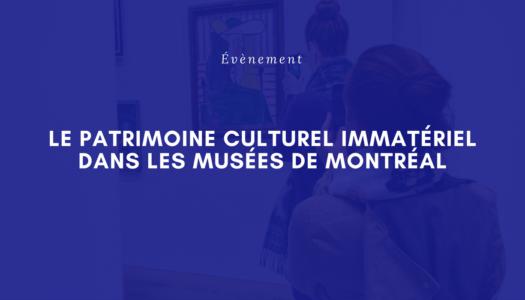 Le patrimoine culturel immatériel dans les musées de Montréal