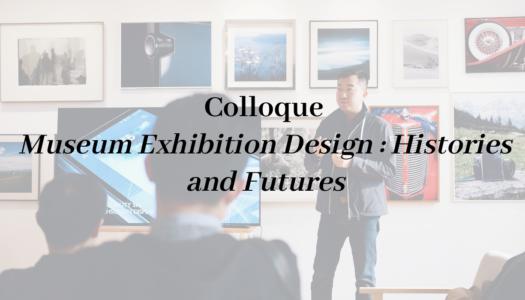 Colloque virtuel «Museum Exhibition Design : Histories and Futures»