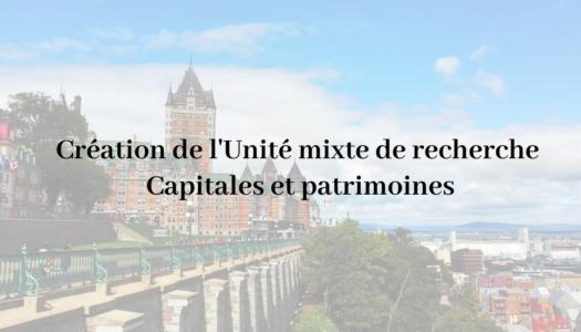 Création de l'Unité mixte de recherches Capitales et patrimoines